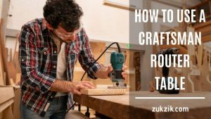 Knowing How to Use a Craftsman Router