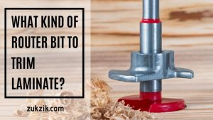 What Kind of Router Bit Is Perfect for Trimming Laminated Materials?