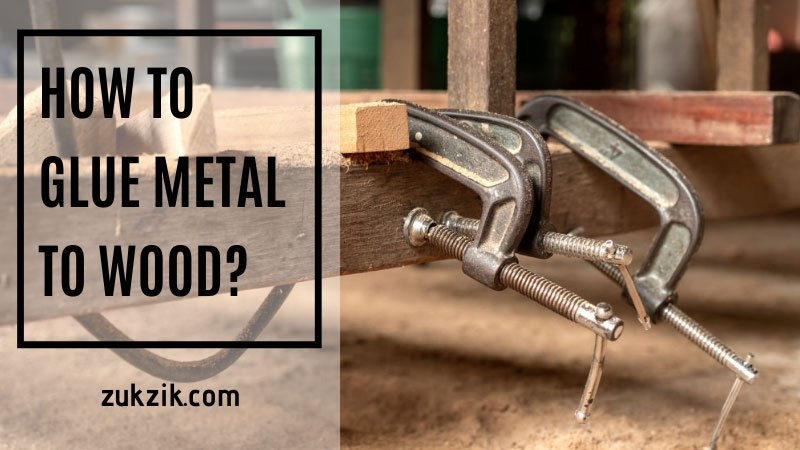 How To Glue Metal To Wood? Learn It Here