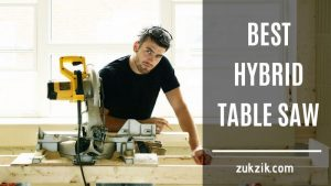 Best Hybrid Table Saw – Review and Buyers Guide