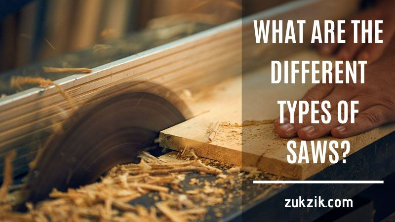 25 Different Types of Saws DIYer Should Know