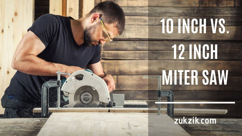 10-Inch Vs 12-Inch Miter Saw – Reviews and Differences