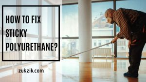 What to Do When Polyurethane Won't Dry – The Best Solution