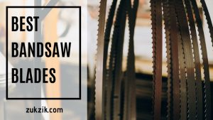The Best Bandsaw Blades for the Ultimate Woodworker – Top 8 List